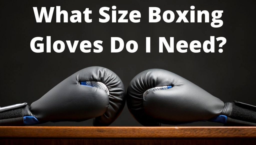 What Size Boxing Gloves Do I Need