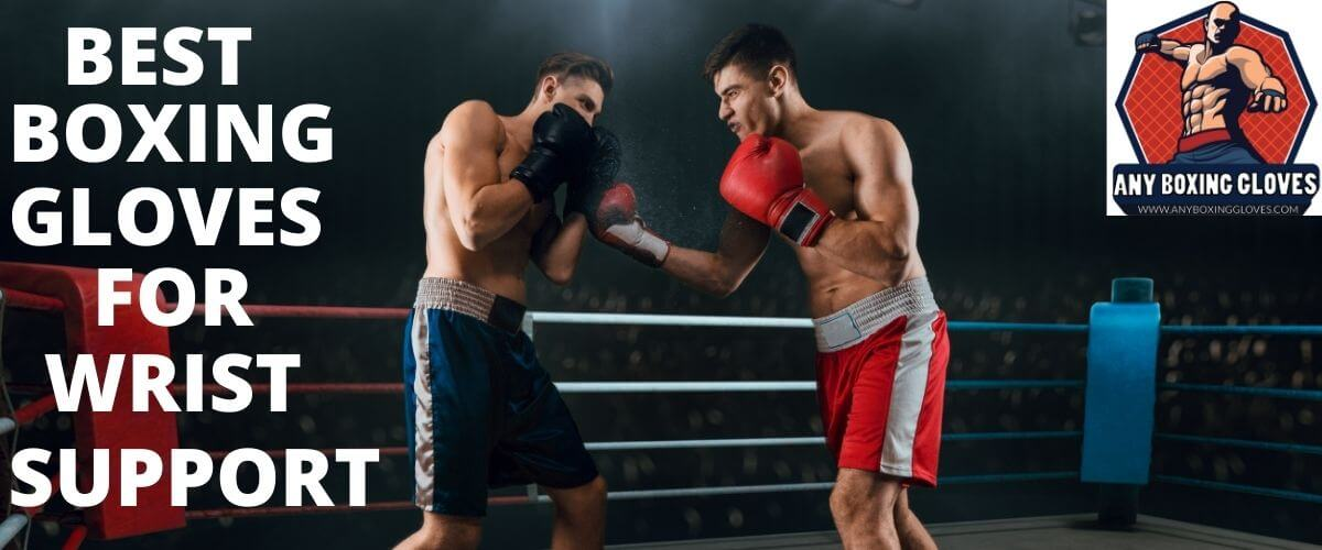 best boxing gloves for wrist support